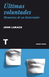Últimas voluntades - Memorias de un historiador ebook by John Lukacs