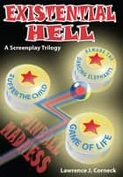 Existential Hell - A Screenplay Trilogy ebook by Lawrence J. Corneck