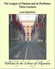 The League of Nations and its Problems: Three Lectures ebook by Lassa Oppenheim