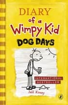 Dog Days (Diary of a Wimpy Kid book 4) ebook by Jeff Kinney