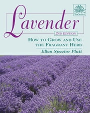 Lavender - How to Grow and Use the Fragrant Herb ebook by Ellen Spector Platt