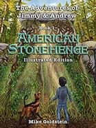 The Adventures of Jimmy and Andrew, Book 1: American Stonehenge ebook by Michael Goldstein