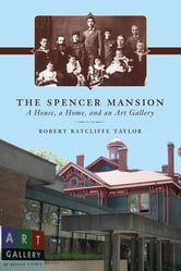 The Spencer Mansion - A House, a Home, and an Art Gallery ebook by Robert Ratcliffe Taylor