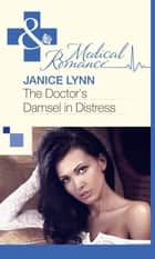 The Doctor's Damsel in Distress (Mills & Boon Medical) ebook by Janice Lynn
