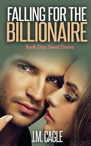 Falling for the Billionaire, Book One: Sweet Desire ebook by J.M. Cagle