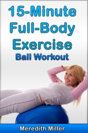 15-Minute Full-Body Exercise-Ball Workout ebook by Meredith Miller