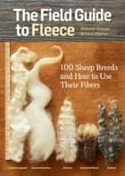 The Field Guide to Fleece - 100 Sheep Breeds & How to Use Their Fibers ebook by Carol Ekarius, Deborah Robson