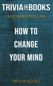 How to Change Your Mind by Michael Pollan (Trivia-On-Books) ebook by Trivion Books