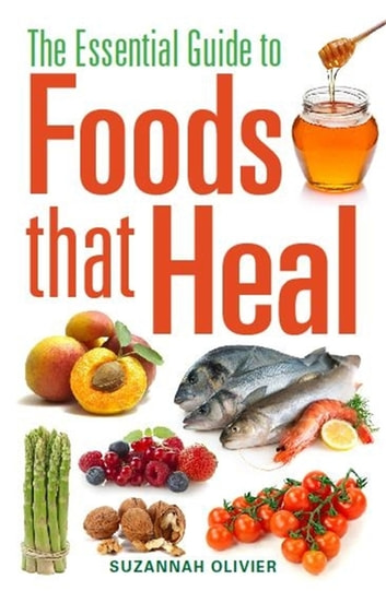 The Essential Guide to Foods that Heal ebook by Suzannah Olivier