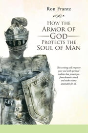 How the Armor of God Protects the Soul of Man ebook by Ron Frantz