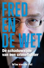 Fred en de wet - De schaduwzijde van een crimefighter ebook by Wim van de Pol