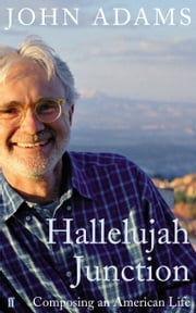 Hallelujah Junction - Composing an American Life ebook by John Adams