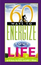 60 Ways to Energize Your Life ebook by Jan W. Kuzma,Kay Kuzma,DeWitt S. Williams