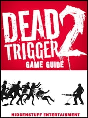 Dead Trigger 2 Game Guide Unofficial ebook by Hiddenstuff Entertainment