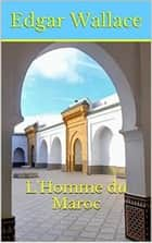 L'Homme du Maroc ebook by Edgar WALLACE