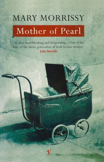 Mother Of Pearl ebook by Mary Morrissy