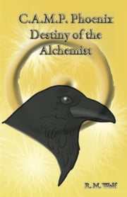 C.A.M.P. Phoenix Destiny of the Alchemist ebook by R. M. Wolf