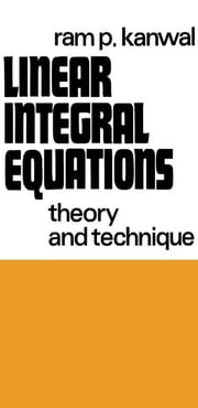 Linear Integral Equations: Theory and Technique ebook by Kanwal, Ram P.