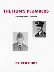 The Hun's Plumbers (A Military School Experience) ebook by Peter Hitt