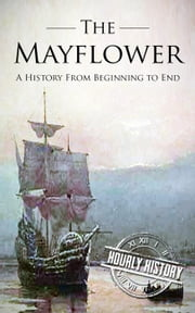 Mayflower: A History From Beginning to End ebook by Kobo.Web.Store.Products.Fields.ContributorFieldViewModel