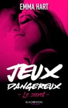Jeux dangereux - Le secret ebook by Emma Hart