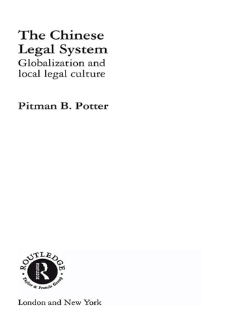 The Chinese Legal System - Globalization and Local Legal Culture ebook by Pitman B. Potter