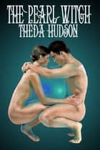 The Pearl Witch ebook by Theda Hudson