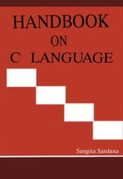 Handbook on C Language - 100% Pure Adrenaline ebook by Sangita Sardana