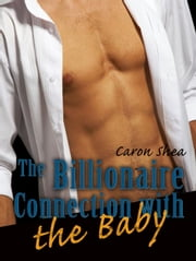 The Billionaire Connection with the Baby ebook by Caron Shea