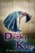 The Dark I Keep (A Poetic Collection) ebook by Alexia Purdy