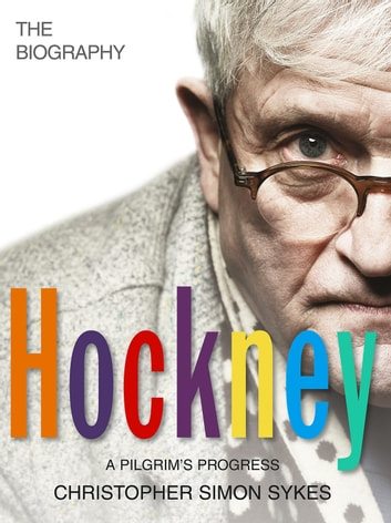 Hockney: The Biography Volume 2 ebook by Christopher Simon Sykes