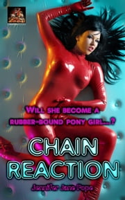 Chain Reaction: Will she become a rubber-bound pony girl…? ebook by Jennifer Jane Pope