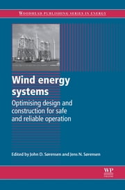 Wind Energy Systems - Optimising Design and Construction for Safe and Reliable Operation ebook by John Dalsgaard Sørensen,Jens N Sørensen