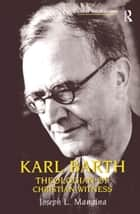 Karl Barth - Theologian of Christian Witness ebook by Joseph L. Mangina