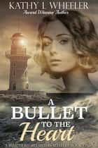 A Bullet to the Heart ebook by Kathy L Wheeler
