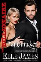 The Billionaire Matchmaker Test ebook by Elle James