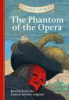 Classic Starts®: The Phantom of the Opera ebook by Gaston Leroux, Diane Namm, Troy Howell,...
