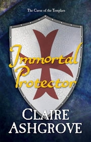 Immortal Protector - The Curse of the Templars ebook by Claire Ashgrove