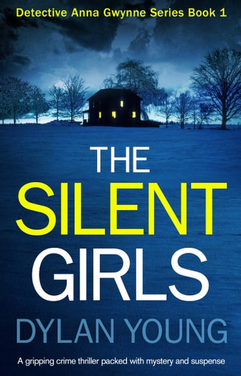 The Silent Girls - A gripping crime thriller packed with mystery and suspense ebook by Dylan Young