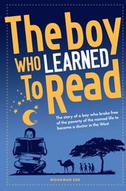 The Boy Who Learned To Read - The story of a boy who broke free of the poverty of the Somalian nomad life to become a doctor in the west ebook by Mohamud Ege