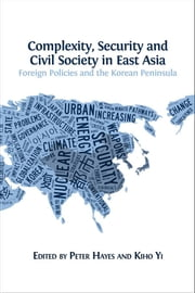 Complexity, Security and Civil Society in East Asia - Foreign Policies and the Korean Peninsula