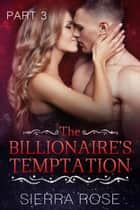 The Billionaire's Temptation - Taming The Bad Boy Billionaire, #3 ebook by Sierra Rose