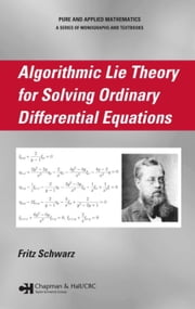 Algorithmic Lie Theory for Solving Ordinary Differential Equations ebook by Schwarz, Fritz