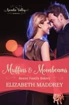 Muffins & Moonbeams (Baxter Family Bakery Book One) - Arcadia Valley Romance, #3 ebook by Elizabeth Maddrey