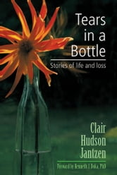 Tears in a Bottle - Stories of Life and Loss ebook by Clair Hudson Jantzen