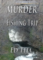 Murder on a Fishing Trip ebook by Ed Teja