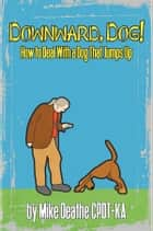 Downward, Dog! - How To Deal With A Dog Who Jumps Up ebook by Mike Death