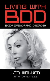 Living With Body Dysmorphic Disorder ebook by Lea Walker