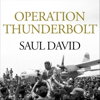 Operation Thunderbolt - The Entebbe Raid – The Most Audacious Hostage Rescue Mission in History audiobook by Saul David