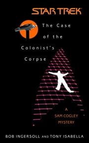 The Star Trek: The Original Series: The Case of the Colonist's Corpse ebook by Tony Isabella,Bob Ingersoll